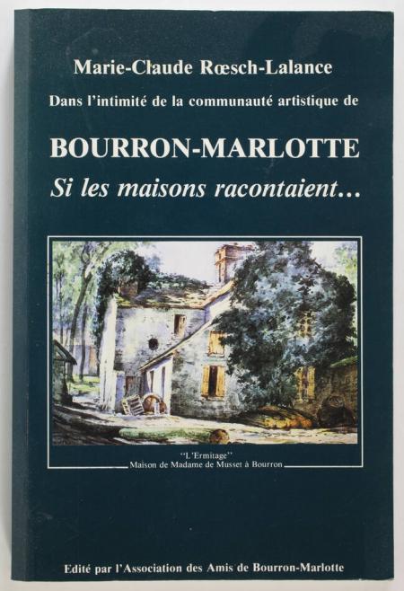 ROESCH-LALANCE (Marie-Claude). Dans l'intimité de la communauté artistique de Bourron-Marlotte. Si les maisons racontaient ..., livre rare du XXe siècle