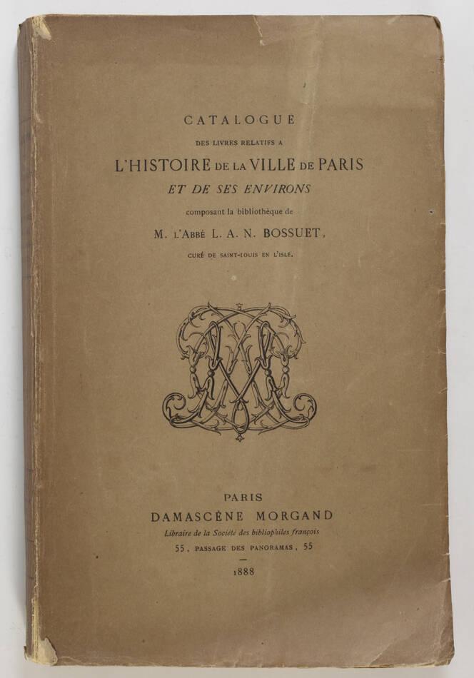 Histoire de Paris - Bibliothèque de l abbé Bossuet. Damascène Morgand, 1888 - Photo 0, livre rare du XIXe siècle
