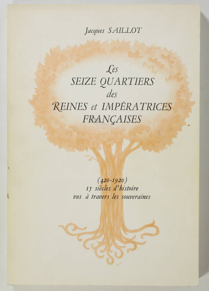 SAILLOT - Les 16 quartiers des reines et impératrices françaises (420-1920) - Photo 0, livre rare du XXe siècle