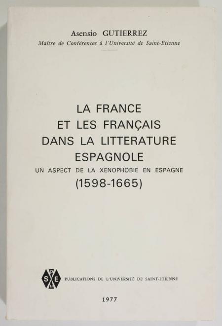 GUTIERREZ (Asensio). La France et les Français dans la littérature espagnole. Un aspect de la xénophobie en Espagne (1598-1665), livre rare du XXe siècle