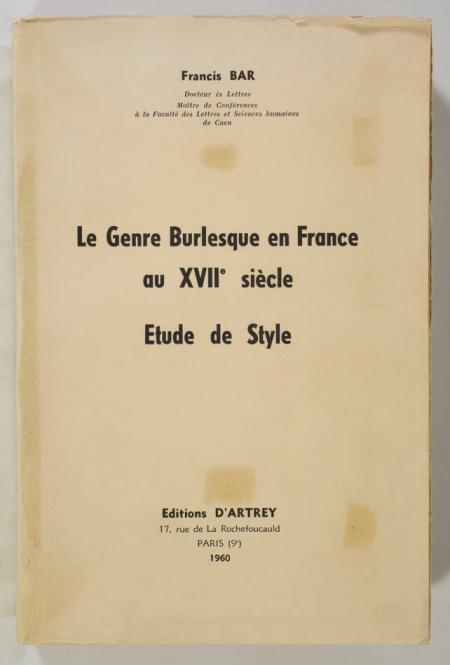 BAR (Francis). Le genre burlesque en France au XVIIe siècle, livre rare du XXe siècle