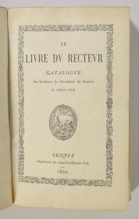 . Le livre du recteur. Catalogue des étudiants de l'Académie de Genève de 1559 à 1859, livre rare du XIXe siècle