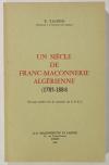 [Algérie] YACONO - Un siècle de franc-maçonnerie algérienne (1785-1884) - 1969 - Photo 0, livre rare du XXe siècle