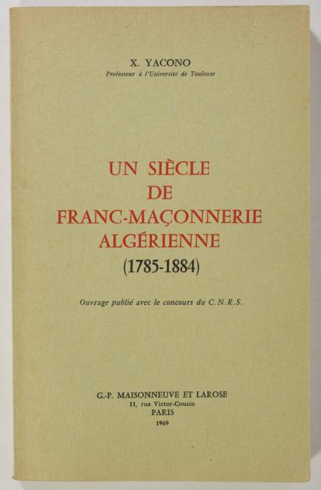 YACONO (X.). Un siècle de franc-maçonnerie algérienne (1785-1884), livre rare du XXe siècle