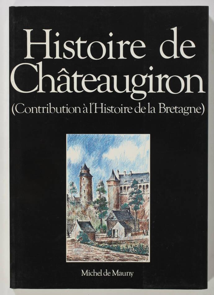 MAUNY - Histoire de Châteaugiron - Contribution à l histoire de la Bretagne 1989 - Photo 0, livre rare du XXe siècle
