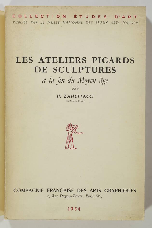 ZANETTACCI - Les ateliers picards de sculptures à la fin du Moyen Age - 1954 - Photo 0, livre rare du XXe siècle