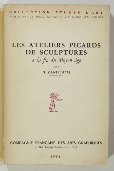 ZANETTACCI (H.). Les ateliers picards de sculptures à la fin du Moyen Age, livre rare du XXe siècle
