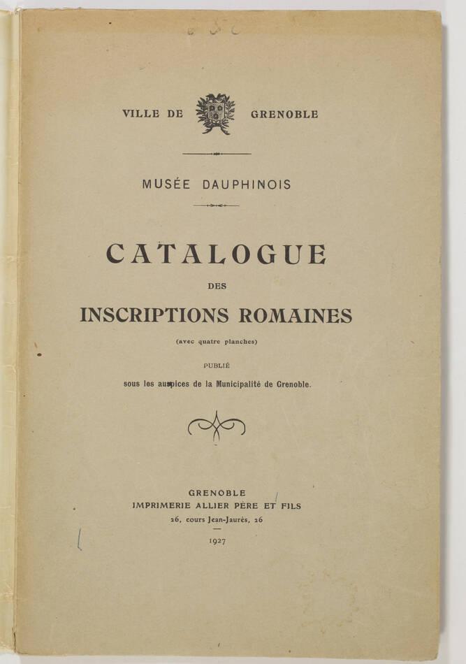 [Grenoble] Musée Dauphinois - Catalogue des inscriptions romaines - 1927 - Photo 0, livre rare du XXe siècle