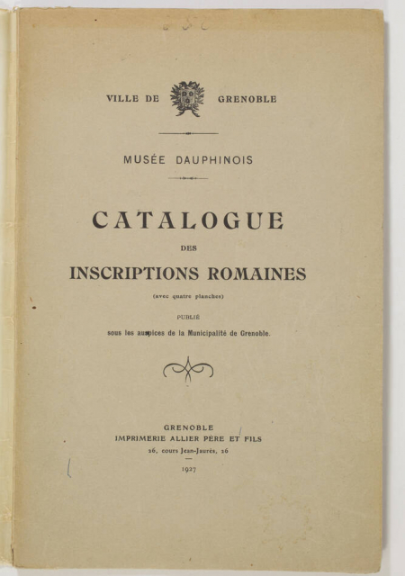 CHABERT (S.). Musée Dauphinois. Catalogue des inscriptions romaines (avec 4 planches), publié sous les hospices de la municipalité de Grenoble, livre rare du XXe siècle
