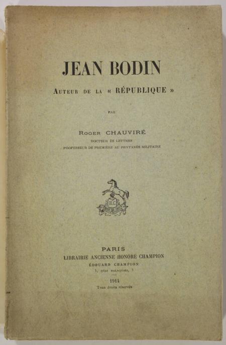 CHAUVIRE (Roger). Jean Bodin, auteur de la République, livre rare du XXe siècle