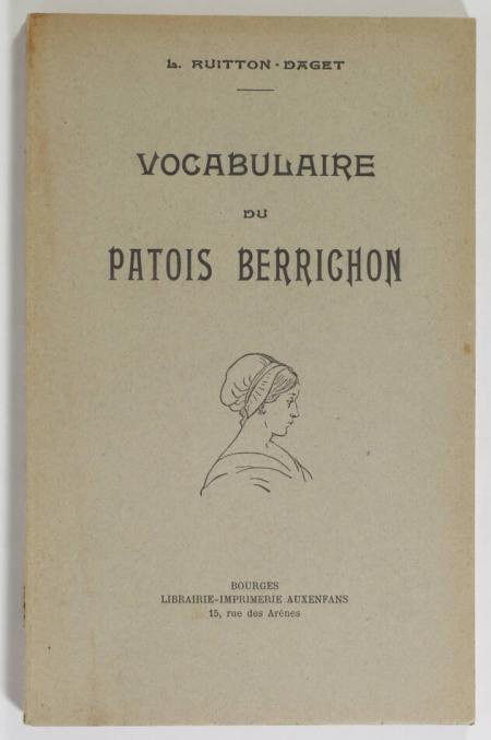 RUITTON-DAGET (L.). Vocabulaire du patois berrichon, livre rare du XXe siècle
